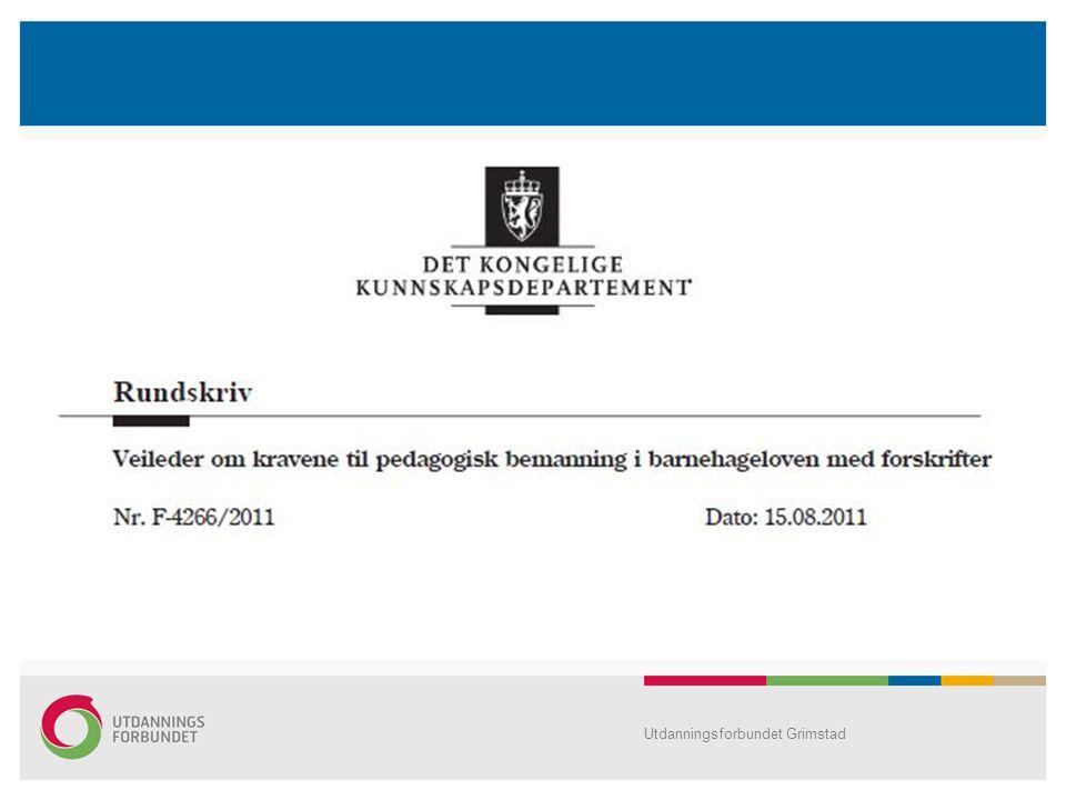 Barnehaer Utvalgte bestemmelser om; -ledelse -pedagogisk personale / pedagognorm Utdanningsforbundet Grimstad