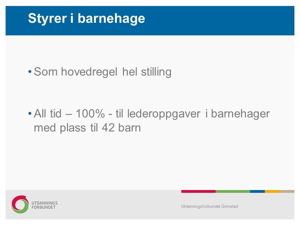 Som hovedregel hel stilling All tid – 100% - til lederoppgaver i barnehager med plass til 42 barn Styrer i barnehage Utdanningsforbundet Grimstad