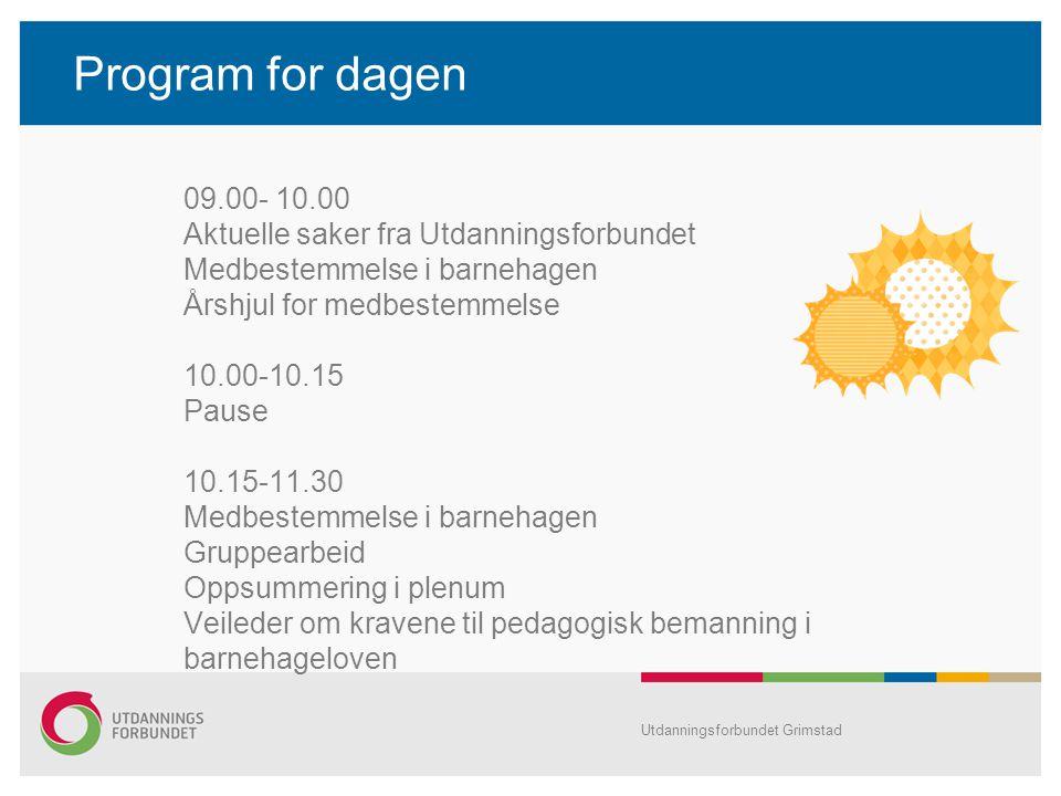 Program for dagen 09.00- 10.00 Aktuelle saker fra Utdanningsforbundet Medbestemmelse i barnehagen Årshjul for medbestemmelse 10.00-10.15 Pause 10.15-1