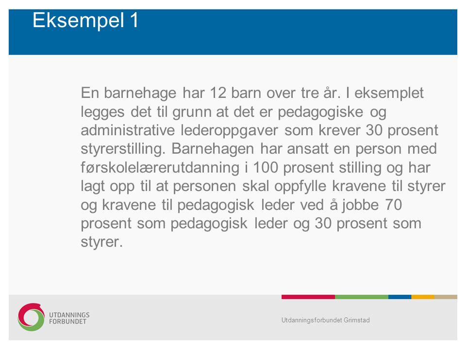 Eksempel 1 En barnehage har 12 barn over tre år. I eksemplet legges det til grunn at det er pedagogiske og administrative lederoppgaver som krever 30