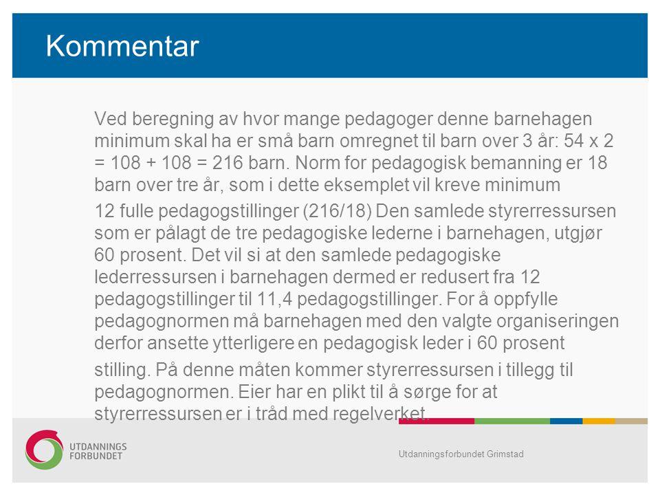 Kommentar Ved beregning av hvor mange pedagoger denne barnehagen minimum skal ha er små barn omregnet til barn over 3 år: 54 x 2 = 108 + 108 = 216 bar