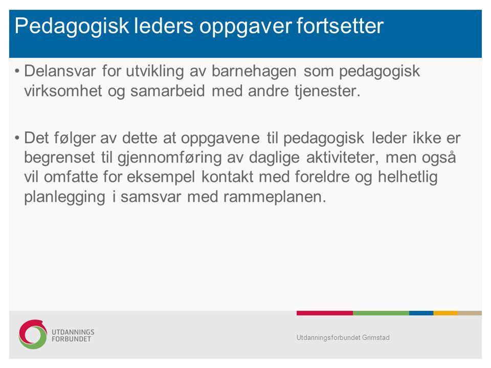 Pedagogisk leders oppgaver fortsetter Delansvar for utvikling av barnehagen som pedagogisk virksomhet og samarbeid med andre tjenester. Det følger av