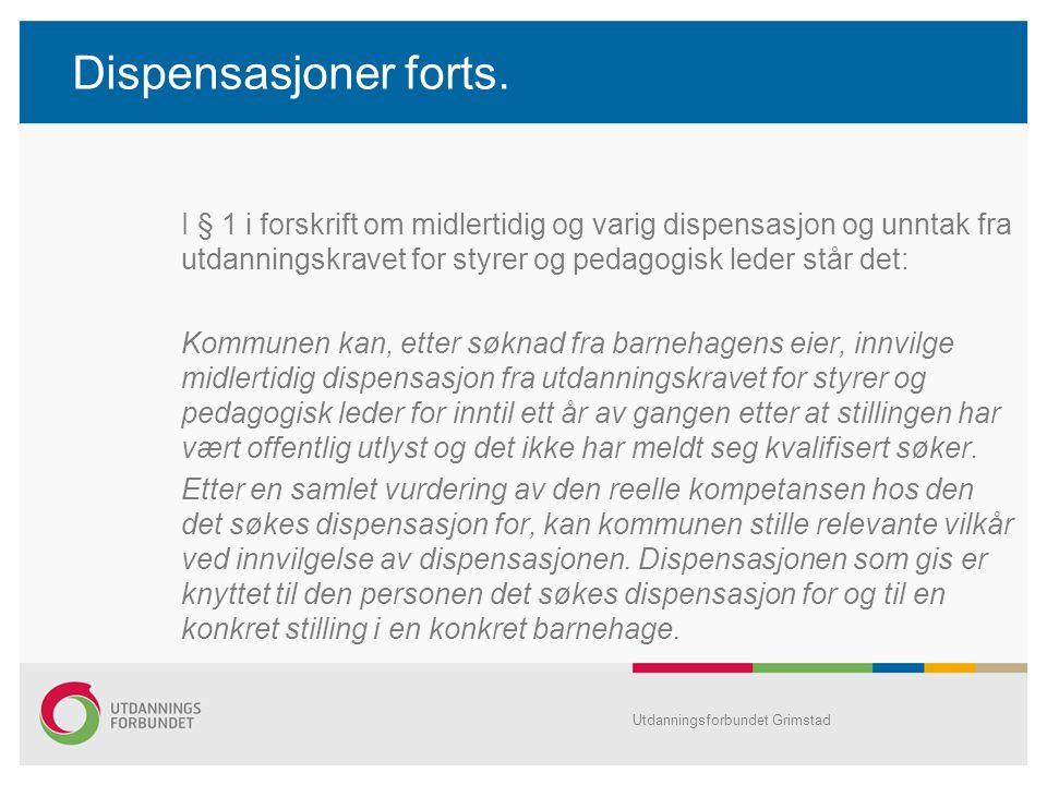 Dispensasjoner forts. I § 1 i forskrift om midlertidig og varig dispensasjon og unntak fra utdanningskravet for styrer og pedagogisk leder står det: K