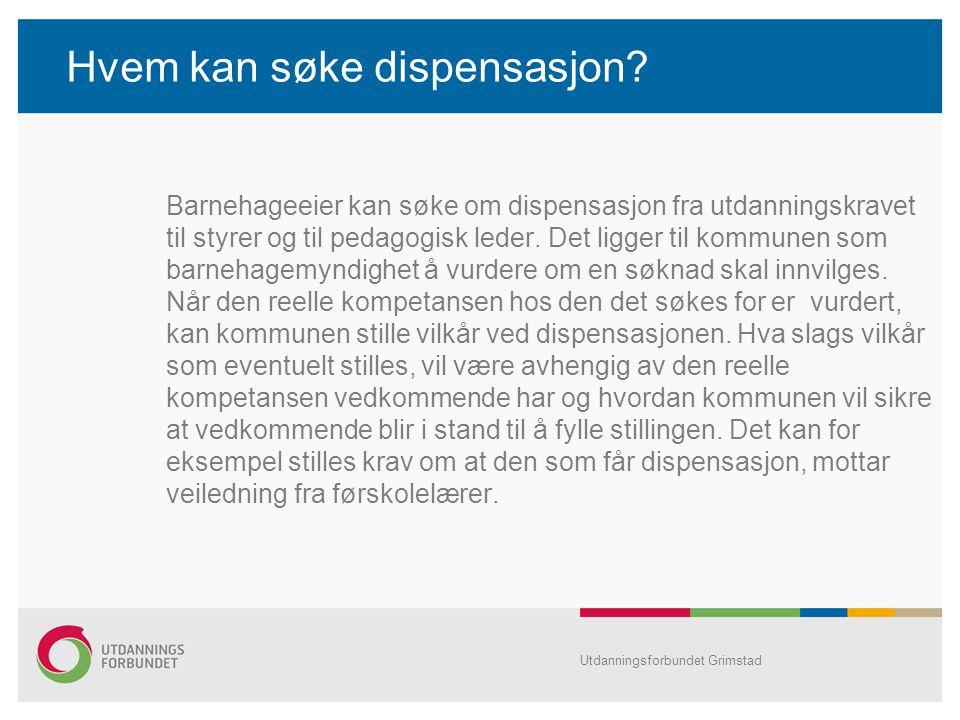 Hvem kan søke dispensasjon? Barnehageeier kan søke om dispensasjon fra utdanningskravet til styrer og til pedagogisk leder. Det ligger til kommunen so