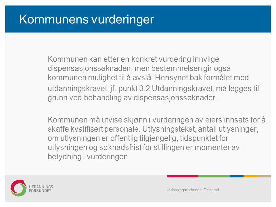 Kommunens vurderinger Kommunen kan etter en konkret vurdering innvilge dispensasjonssøknaden, men bestemmelsen gir også kommunen mulighet til å avslå.