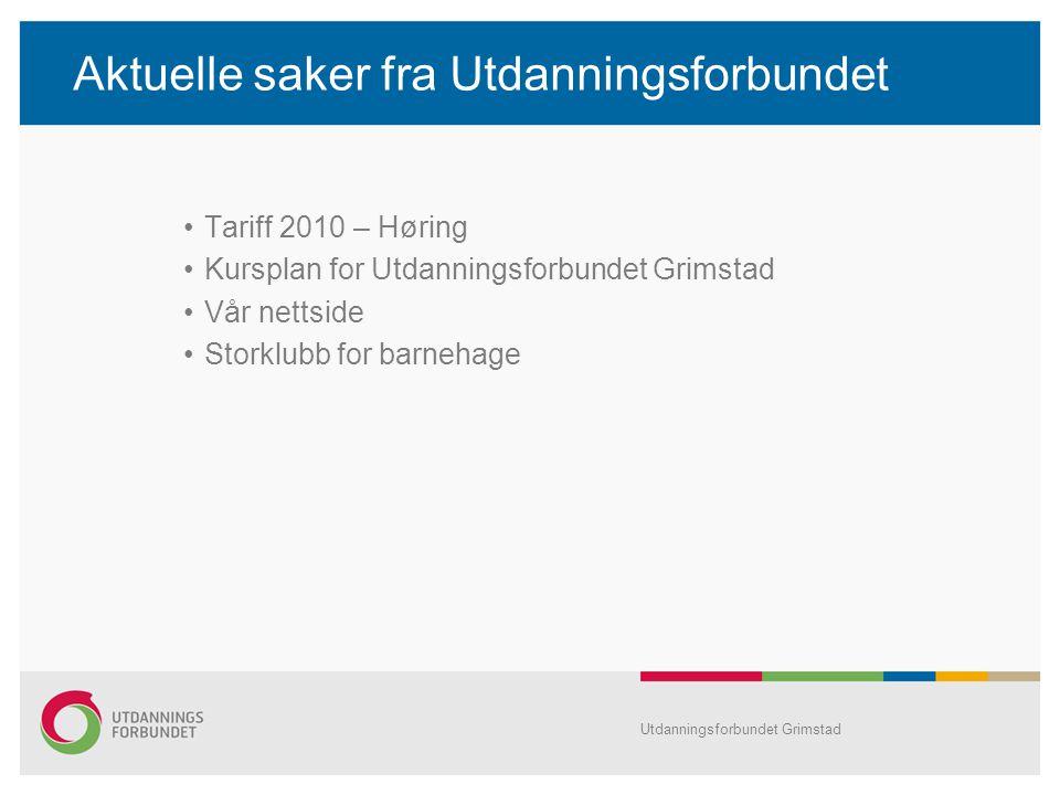 Aktuelle saker fra Utdanningsforbundet Tariff 2010 – Høring Kursplan for Utdanningsforbundet Grimstad Vår nettside Storklubb for barnehage Utdanningsf