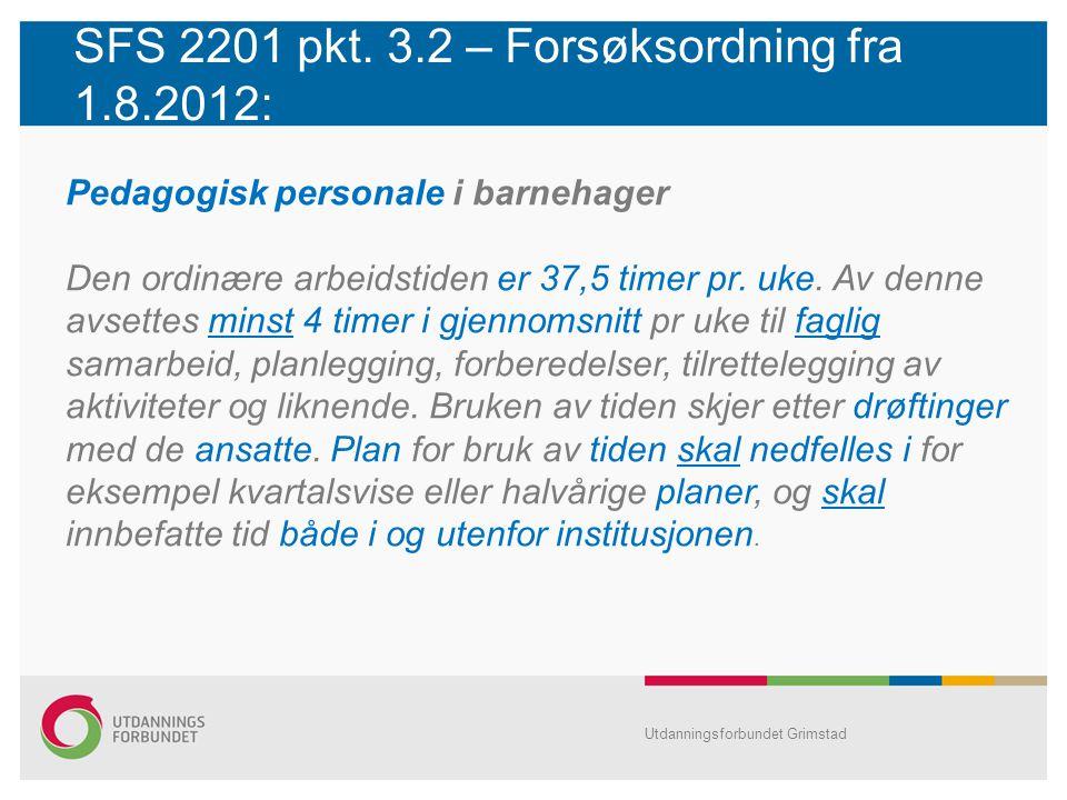 SFS 2201 pkt. 3.2 – Forsøksordning fra 1.8.2012: Pedagogisk personale i barnehager Den ordinære arbeidstiden er 37,5 timer pr. uke. Av denne avsettes