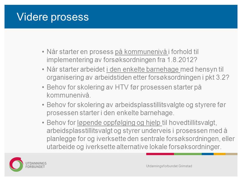 Videre prosess Når starter en prosess på kommunenivå i forhold til implementering av forsøksordningen fra 1.8.2012? Når starter arbeidet i den enkelte
