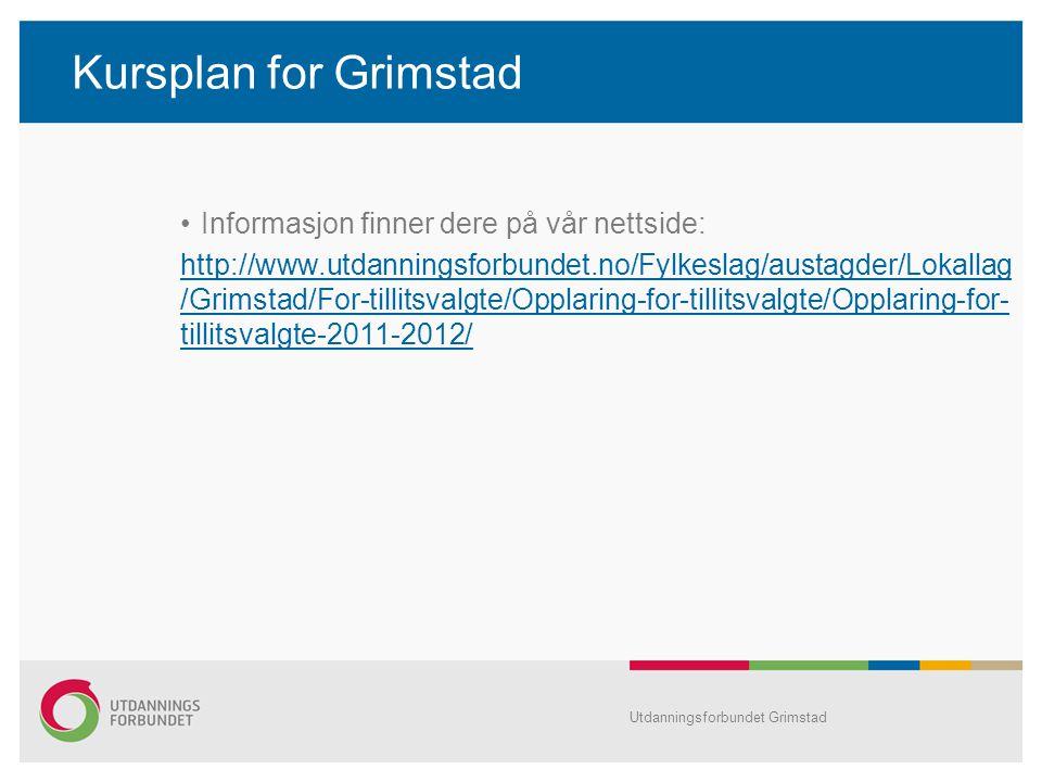 Kursplan for Grimstad Informasjon finner dere på vår nettside: http://www.utdanningsforbundet.no/Fylkeslag/austagder/Lokallag /Grimstad/For-tillitsval