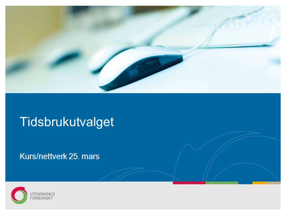 Tidsbrukutvalget Kurs/nettverk 25. mars