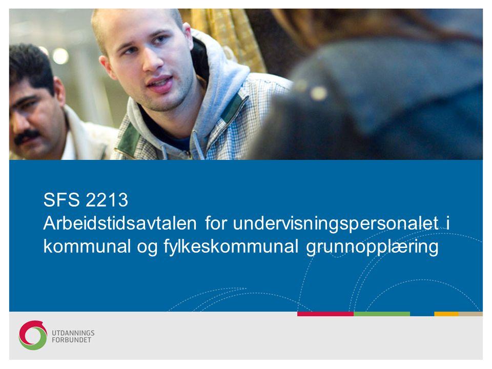 SFS 2213 AKTUELLE DRØFTINGSTEMAER: Fordeling av årsverket Fordeling av arbeidstida Årsramme for undervisning Seniorplitiske tiltak