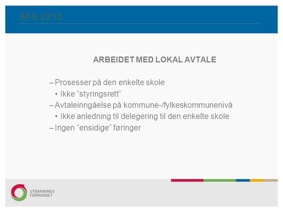 """SFS 2213 ARBEIDET MED LOKAL AVTALE –Prosesser på den enkelte skole Ikke """"styringsrett"""" –Avtaleinngåelse på kommune-/fylkeskommunenivå Ikke anledning t"""