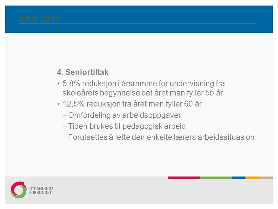 SFS 2213 4. Seniortiltak 5,8% reduksjon i årsramme for undervisning fra skoleårets begynnelse det året man fyller 55 år 12,5% reduksjon fra året men f