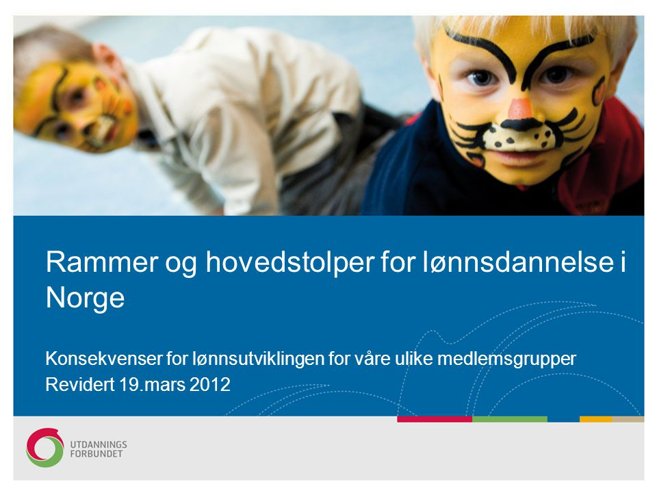 Konsekvenser for lønnsutviklingen for våre ulike medlemsgrupper Revidert 19.mars 2012 Rammer og hovedstolper for lønnsdannelse i Norge