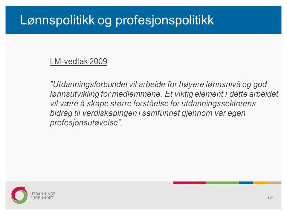Lønnspolitikk og profesjonspolitikk LM-vedtak 2009 Utdanningsforbundet vil arbeide for høyere lønnsnivå og god lønnsutvikling for medlemmene.