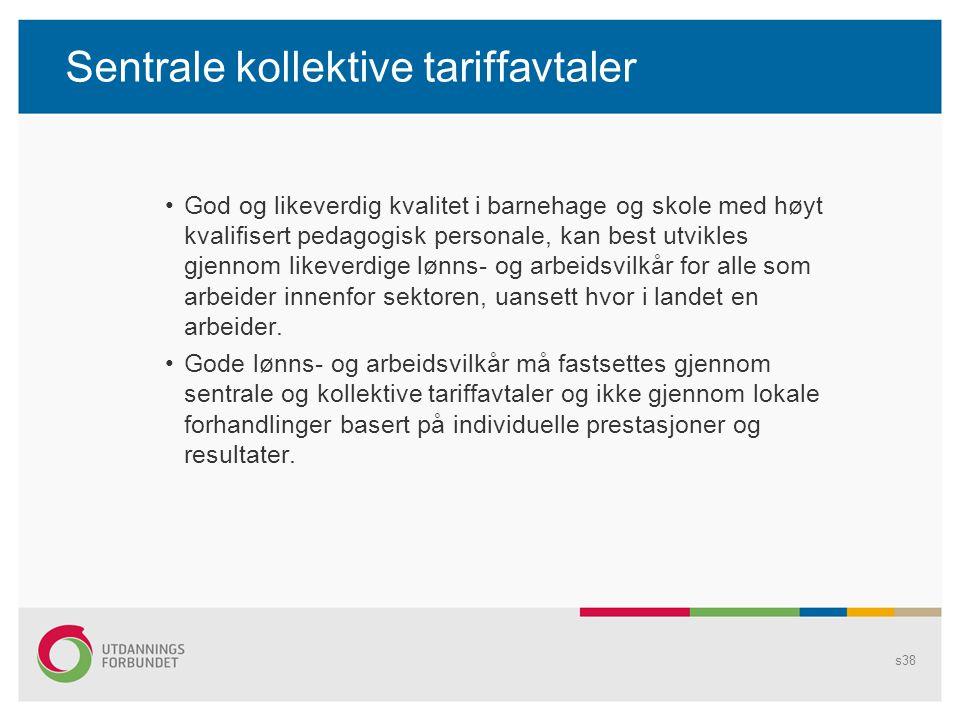 Sentrale kollektive tariffavtaler God og likeverdig kvalitet i barnehage og skole med høyt kvalifisert pedagogisk personale, kan best utvikles gjennom likeverdige lønns- og arbeidsvilkår for alle som arbeider innenfor sektoren, uansett hvor i landet en arbeider.