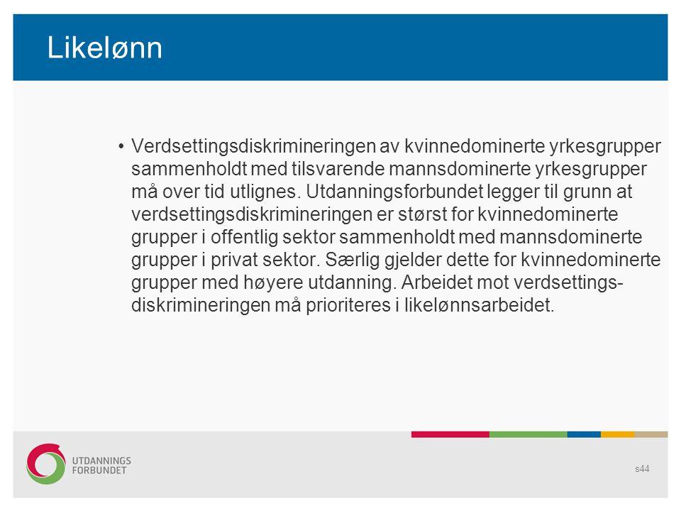 Likelønn Verdsettingsdiskrimineringen av kvinnedominerte yrkesgrupper sammenholdt med tilsvarende mannsdominerte yrkesgrupper må over tid utlignes.
