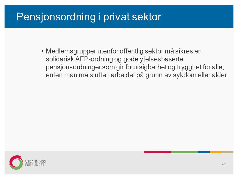 Pensjonsordning i privat sektor Medlemsgrupper utenfor offentlig sektor må sikres en solidarisk AFP-ordning og gode ytelsesbaserte pensjonsordninger som gir forutsigbarhet og trygghet for alle, enten man må slutte i arbeidet på grunn av sykdom eller alder.