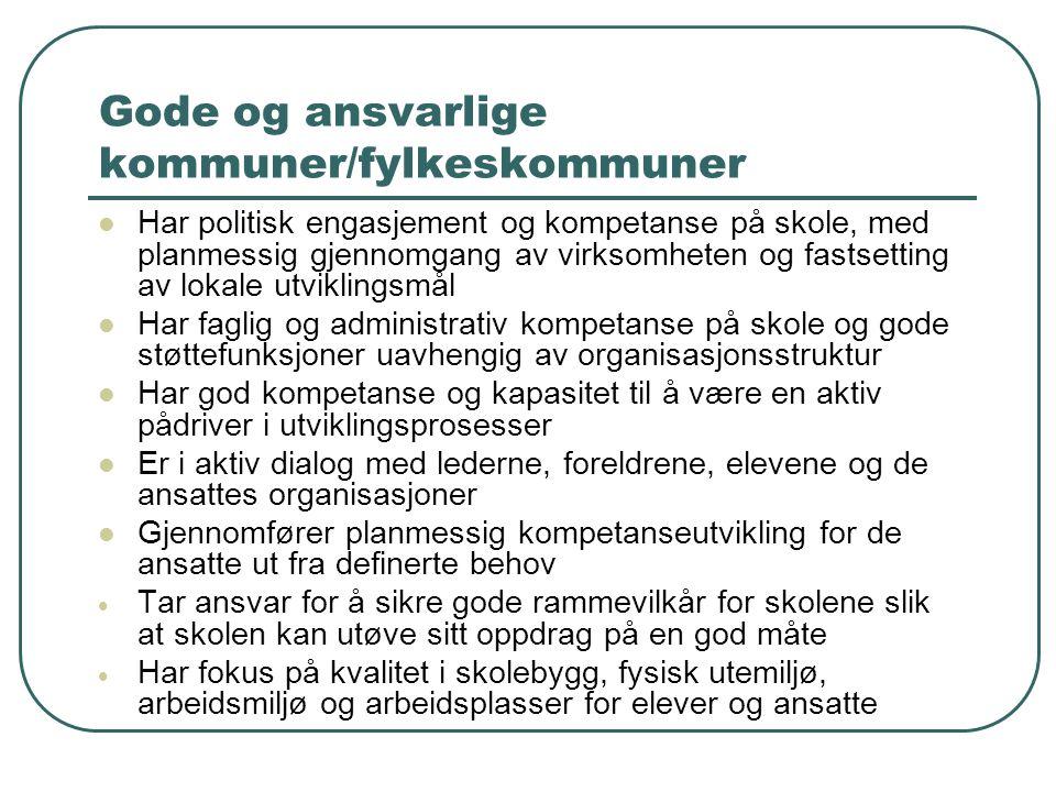 Gode og ansvarlige kommuner/fylkeskommuner Har politisk engasjement og kompetanse på skole, med planmessig gjennomgang av virksomheten og fastsetting