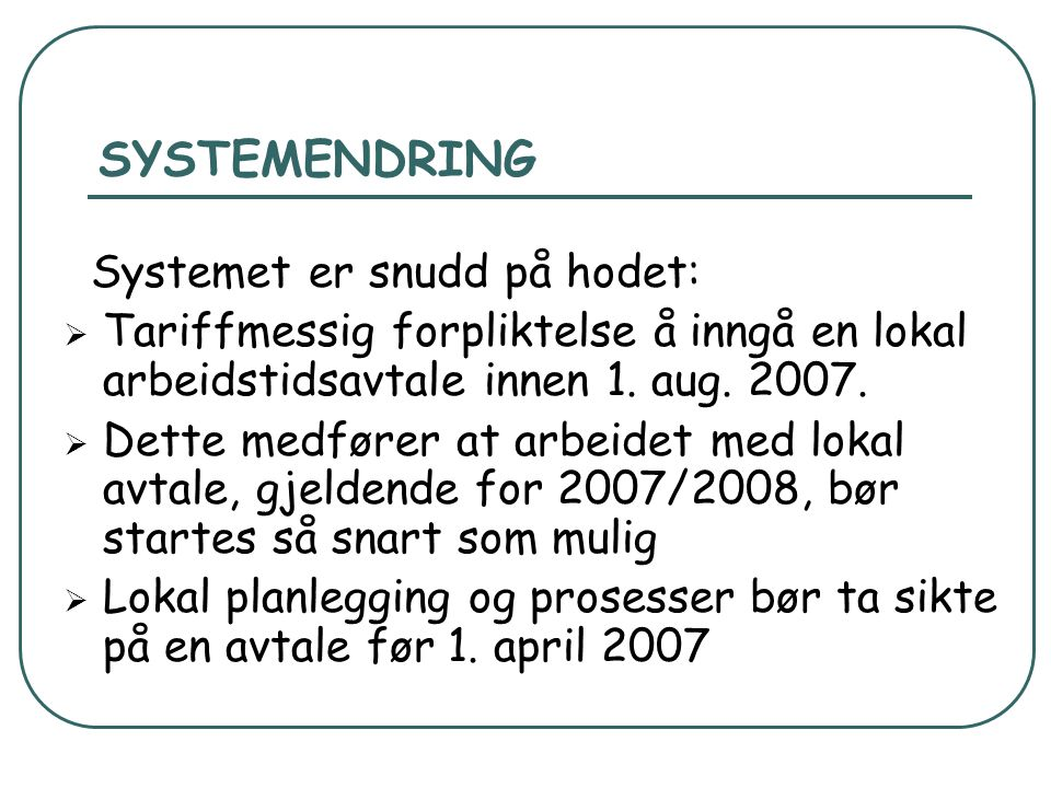 SYSTEMENDRING Systemet er snudd på hodet:  Tariffmessig forpliktelse å inngå en lokal arbeidstidsavtale innen 1. aug. 2007.  Dette medfører at arbei