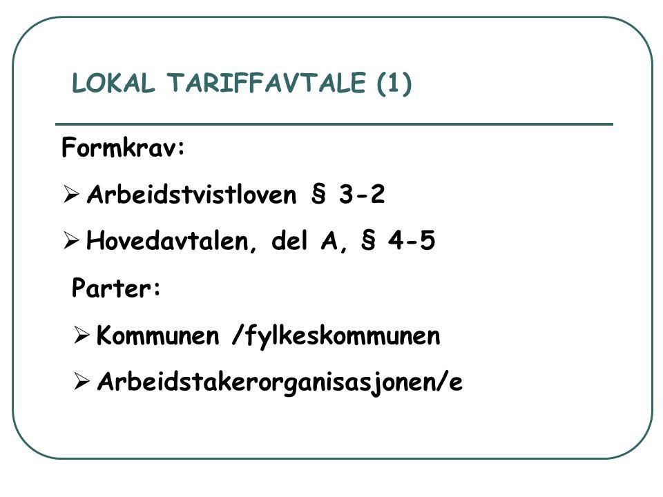 LOKAL TARIFFAVTALE (1) Formkrav:  Arbeidstvistloven § 3-2  Hovedavtalen, del A, § 4-5 Parter:  Kommunen /fylkeskommunen  Arbeidstakerorganisasjone