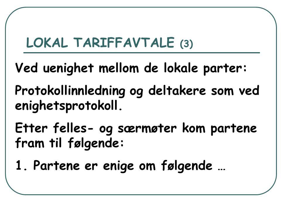 LOKAL TARIFFAVTALE (3) Ved uenighet mellom de lokale parter: Protokollinnledning og deltakere som ved enighetsprotokoll. Etter felles- og særmøter kom