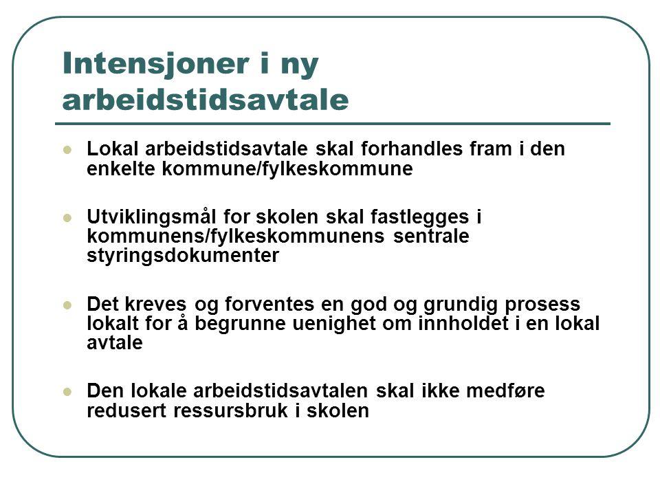 Intensjoner i ny arbeidstidsavtale Lokal arbeidstidsavtale skal forhandles fram i den enkelte kommune/fylkeskommune Utviklingsmål for skolen skal fast