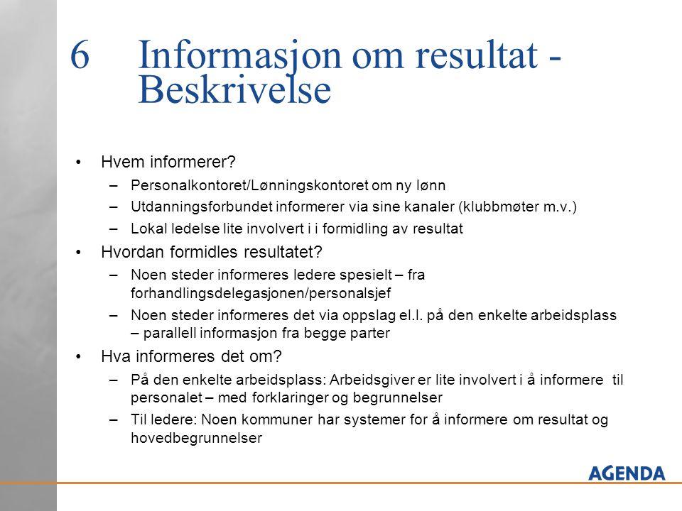 6Informasjon om resultat - Beskrivelse Hvem informerer? –Personalkontoret/Lønningskontoret om ny lønn –Utdanningsforbundet informerer via sine kanaler