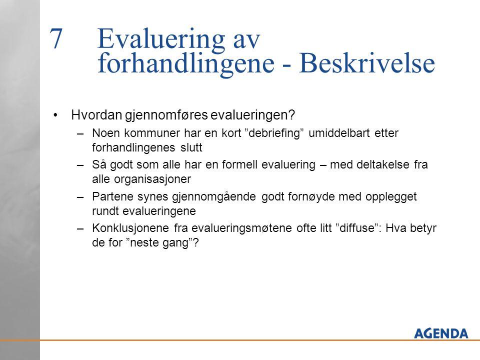 """7Evaluering av forhandlingene - Beskrivelse Hvordan gjennomføres evalueringen? –Noen kommuner har en kort """"debriefing"""" umiddelbart etter forhandlingen"""