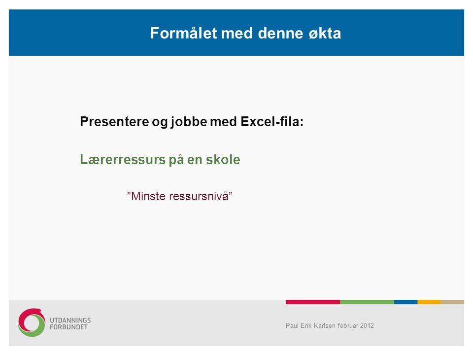 """Formålet med denne økta Presentere og jobbe med Excel-fila: Lærerressurs på en skole """"Minste ressursnivå"""" Paul Erik Karlsen februar 2012"""