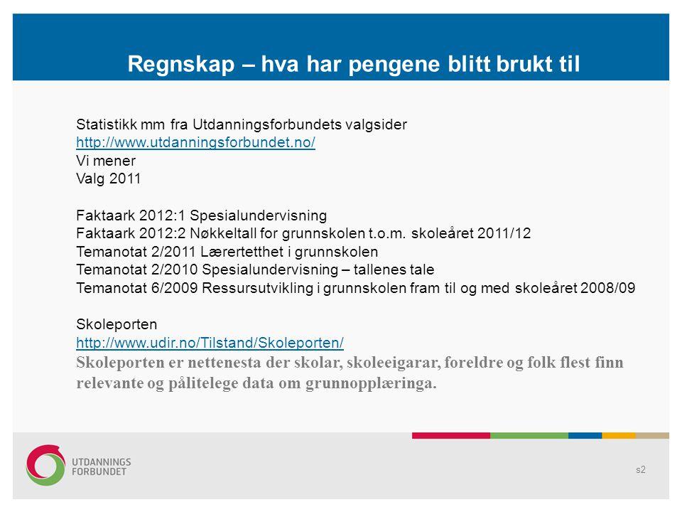 Regnskap – hva har pengene blitt brukt til Statistikk mm fra Utdanningsforbundets valgsider http://www.utdanningsforbundet.no/ Vi mener Valg 2011 Fakt