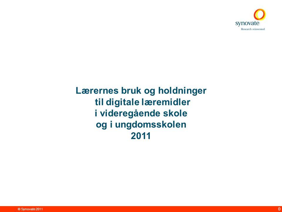 © Synovate 2011 0 Lærernes bruk og holdninger til digitale læremidler i videregående skole og i ungdomsskolen 2011