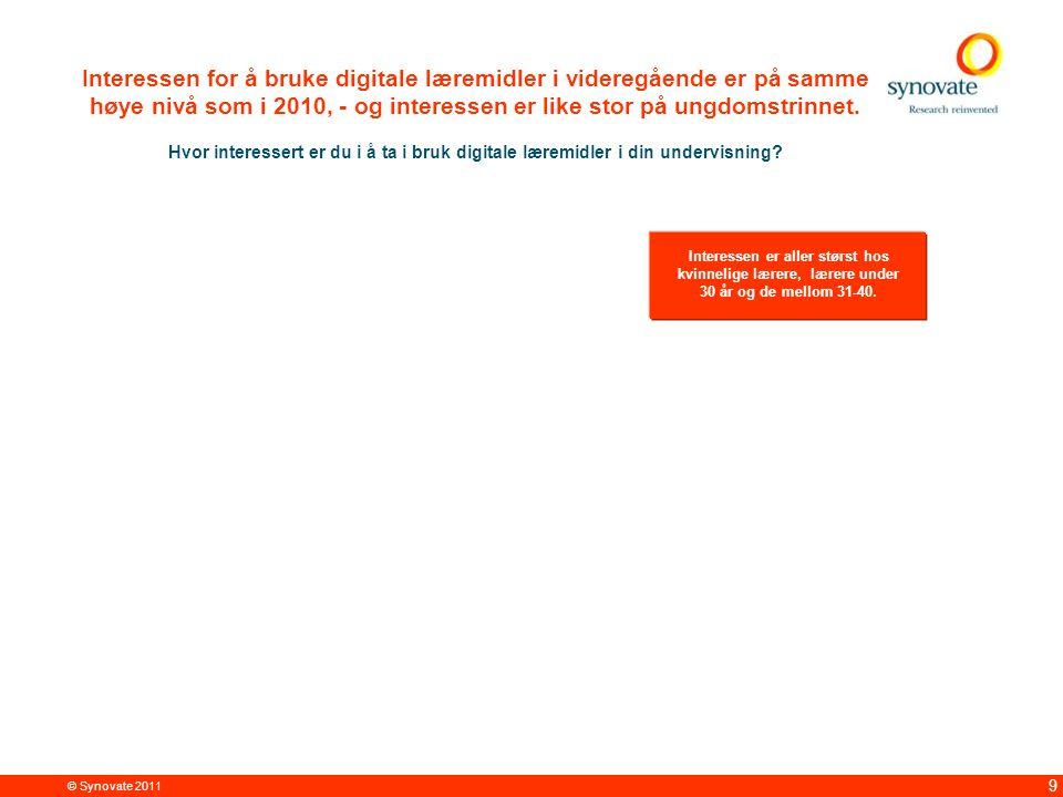 © Synovate 2011 9 Interessen for å bruke digitale læremidler i videregående er på samme høye nivå som i 2010, - og interessen er like stor på ungdomstrinnet.