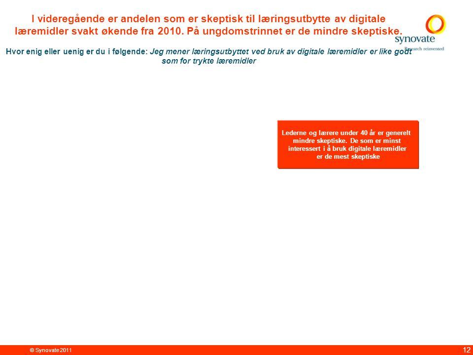 © Synovate 2011 12 I videregående er andelen som er skeptisk til læringsutbytte av digitale læremidler svakt økende fra 2010.