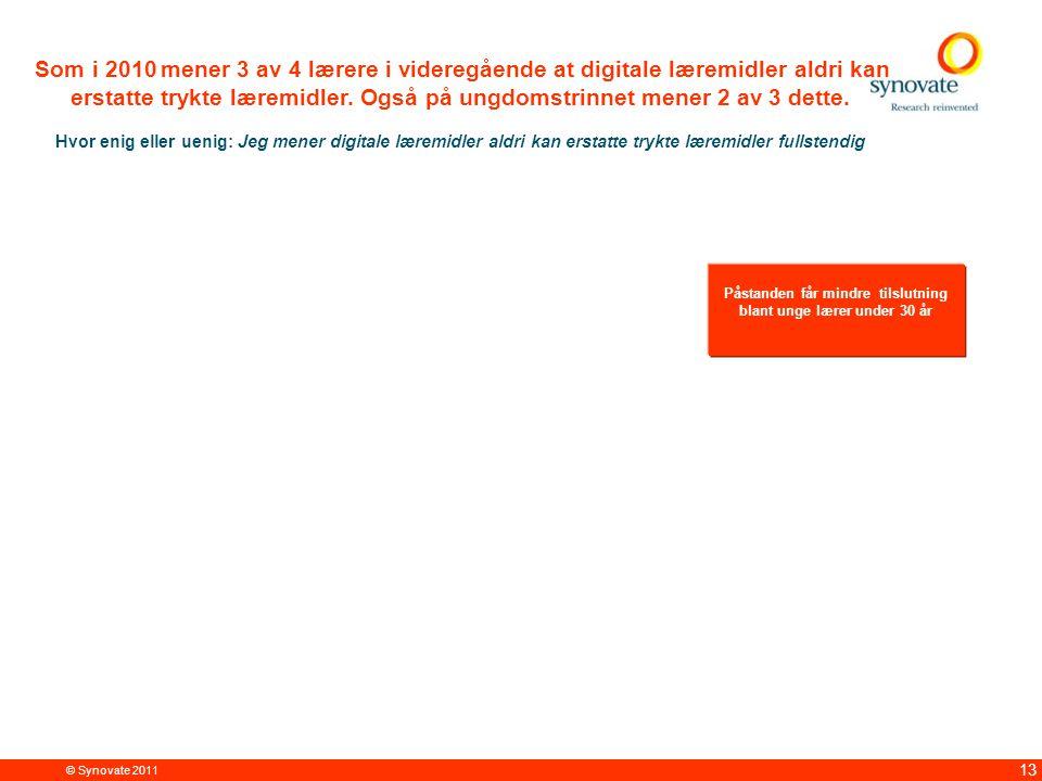 © Synovate 2011 13 Som i 2010 mener 3 av 4 lærere i videregående at digitale læremidler aldri kan erstatte trykte læremidler.
