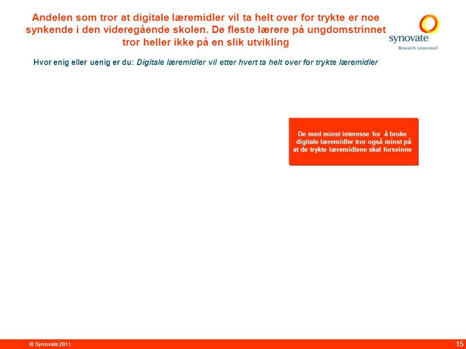 © Synovate 2011 15 Andelen som tror at digitale læremidler vil ta helt over for trykte er noe synkende i den videregående skolen.