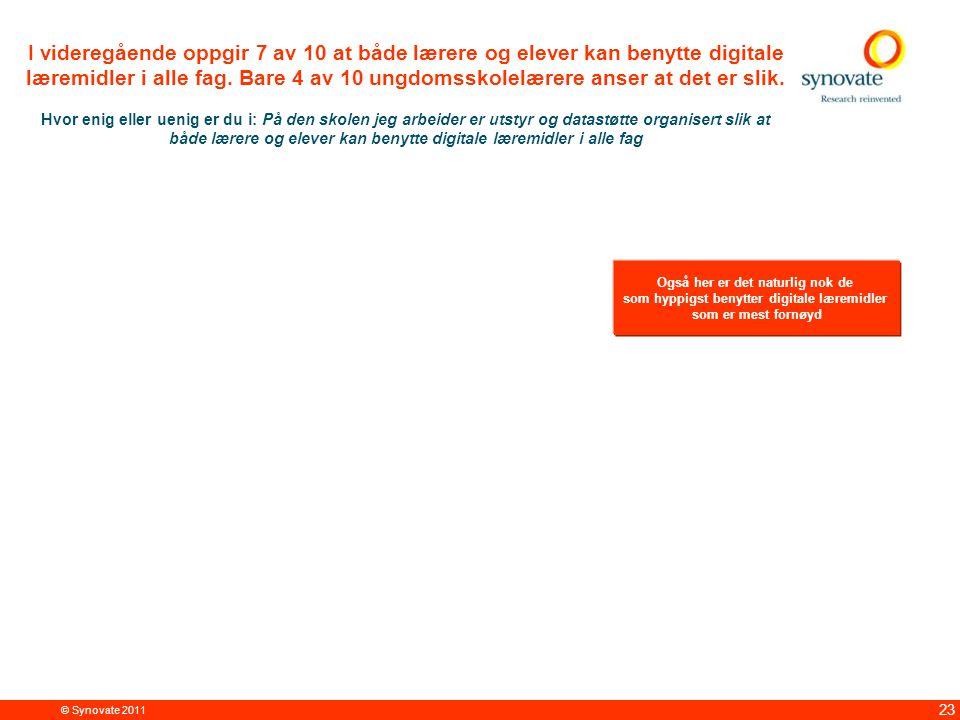 © Synovate 2011 23 I videregående oppgir 7 av 10 at både lærere og elever kan benytte digitale læremidler i alle fag.