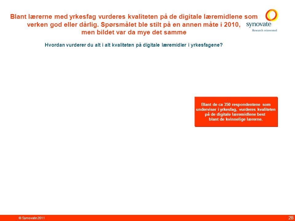 © Synovate 2011 28 Blant lærerne med yrkesfag vurderes kvaliteten på de digitale læremidlene som verken god eller dårlig.