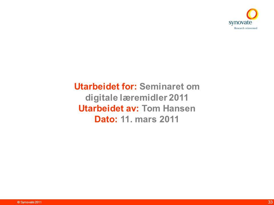 © Synovate 2011 33 Utarbeidet for: Seminaret om digitale læremidler 2011 Utarbeidet av: Tom Hansen Dato: 11.