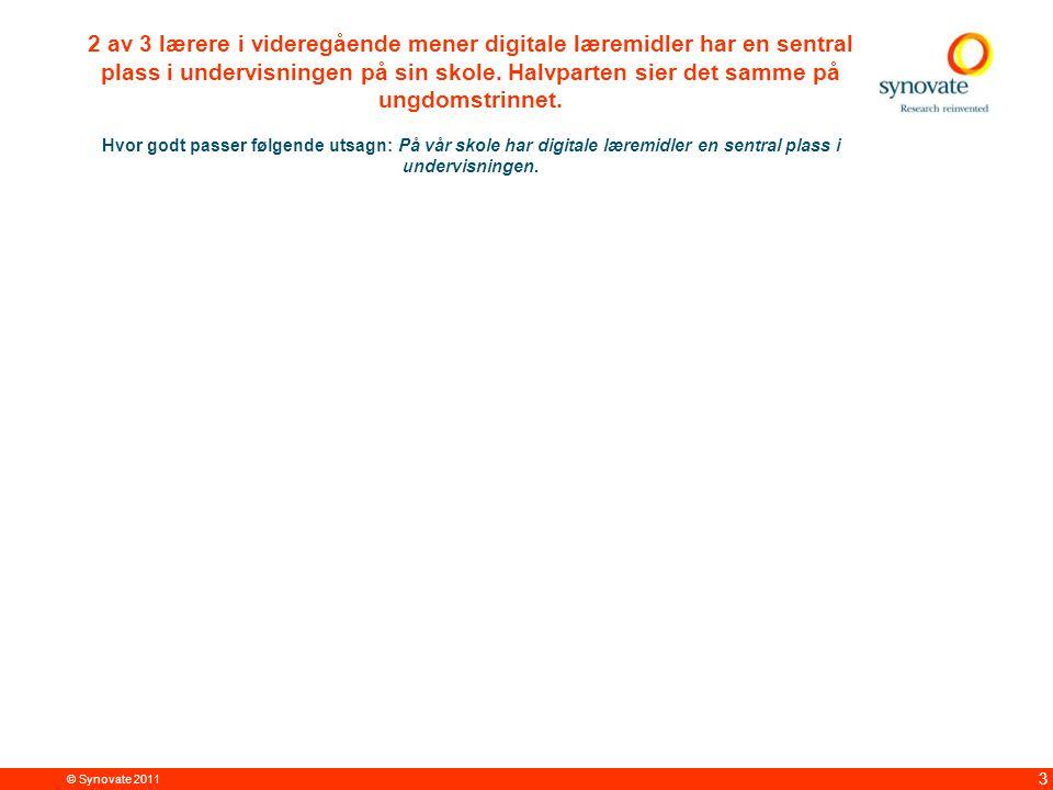 © Synovate 2011 3 2 av 3 lærere i videregående mener digitale læremidler har en sentral plass i undervisningen på sin skole.