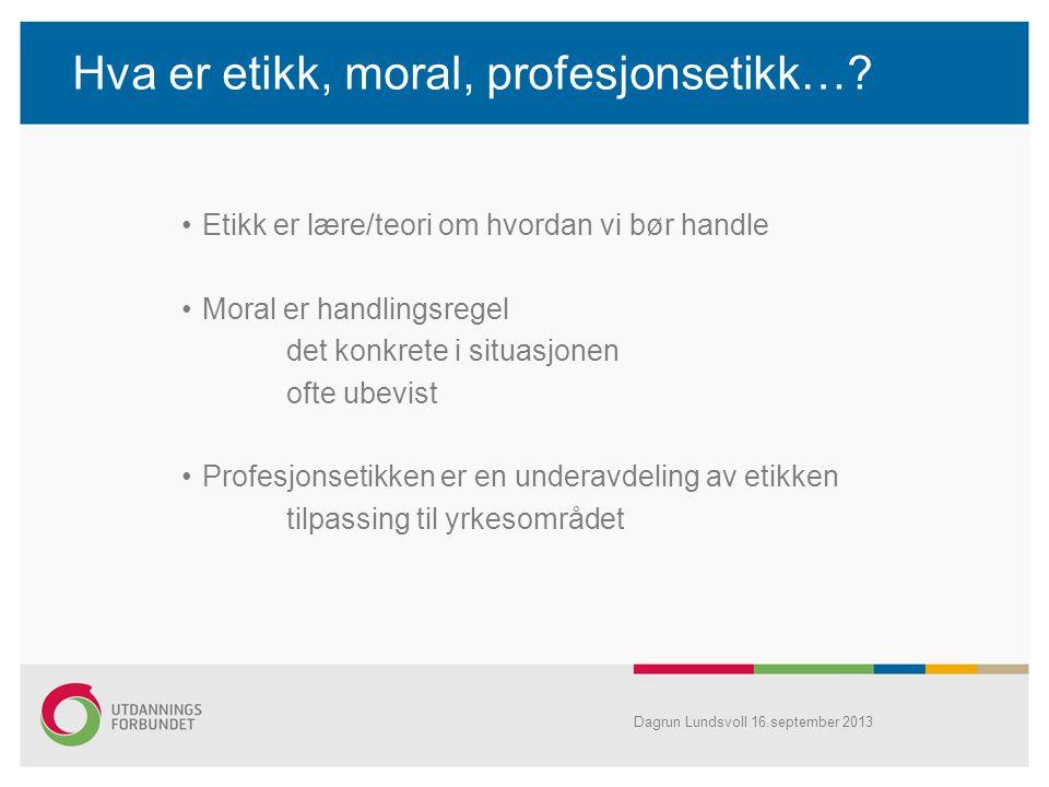 Hva er etikk, moral, profesjonsetikk…? Etikk er lære/teori om hvordan vi bør handle Moral er handlingsregel det konkrete i situasjonen ofte ubevist Pr