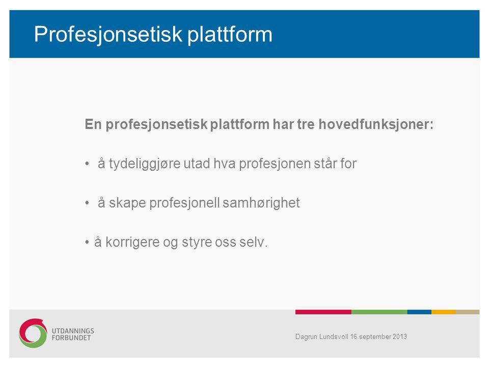 Profesjonsetisk plattform En profesjonsetisk plattform har tre hovedfunksjoner: å tydeliggjøre utad hva profesjonen står for å skape profesjonell samh
