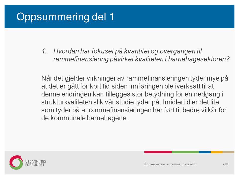 Oppsummering del 1 1.Hvordan har fokuset på kvantitet og overgangen til rammefinansiering påvirket kvaliteten i barnehagesektoren? Når det gjelder vir