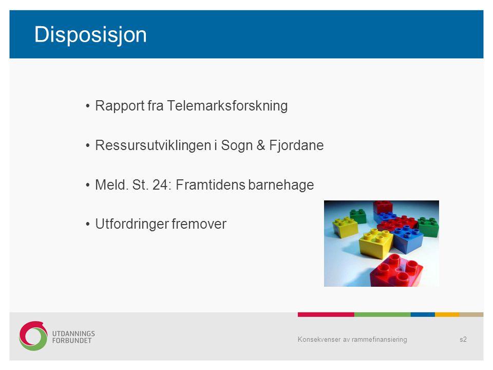 Disposisjon Rapport fra Telemarksforskning Ressursutviklingen i Sogn & Fjordane Meld. St. 24: Framtidens barnehage Utfordringer fremover Konsekvenser