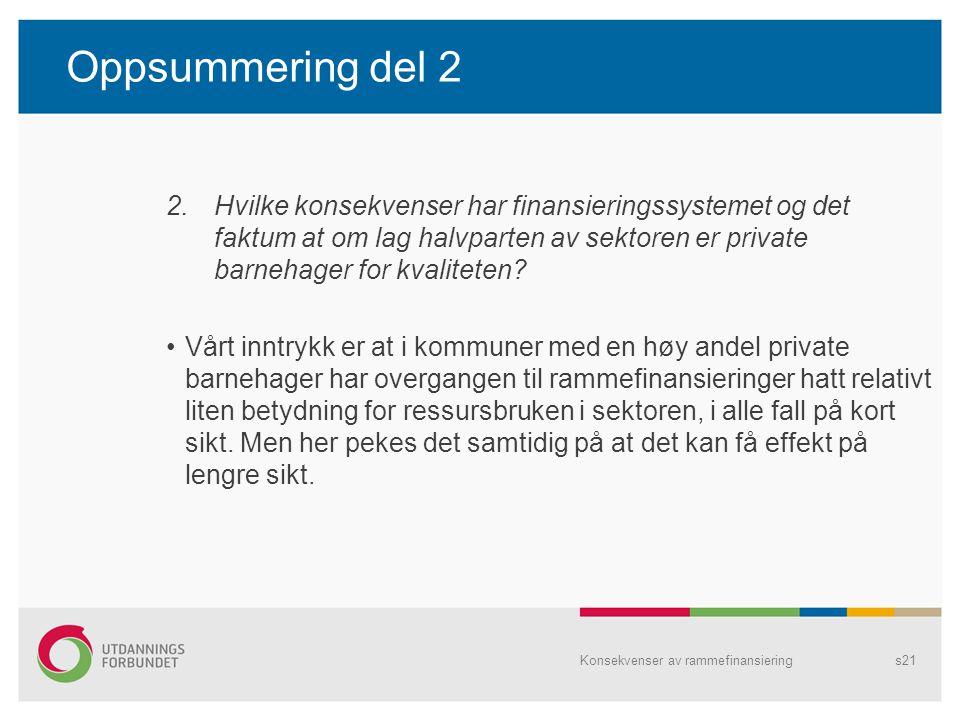 Oppsummering del 2 2.Hvilke konsekvenser har finansieringssystemet og det faktum at om lag halvparten av sektoren er private barnehager for kvaliteten