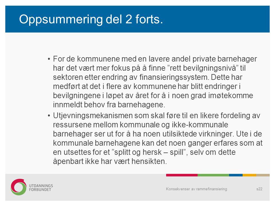 """Oppsummering del 2 forts. For de kommunene med en lavere andel private barnehager har det vært mer fokus på å finne """"rett bevilgningsnivå"""" til sektore"""