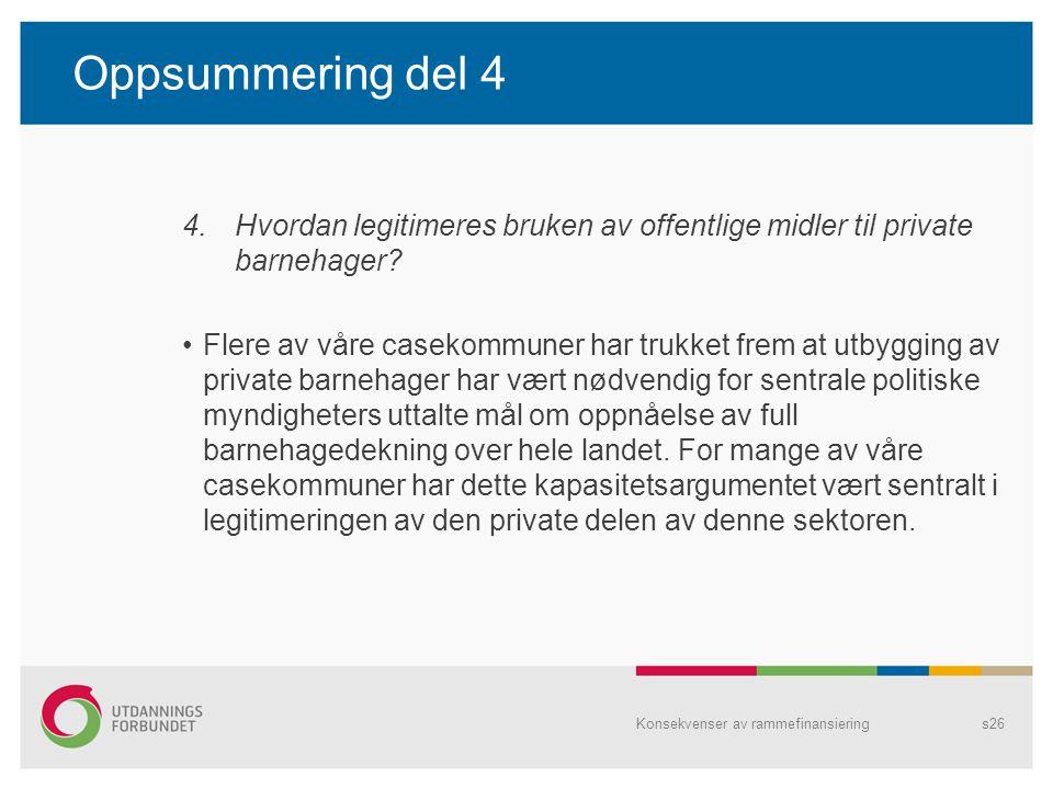 Oppsummering del 4 4.Hvordan legitimeres bruken av offentlige midler til private barnehager? Flere av våre casekommuner har trukket frem at utbygging