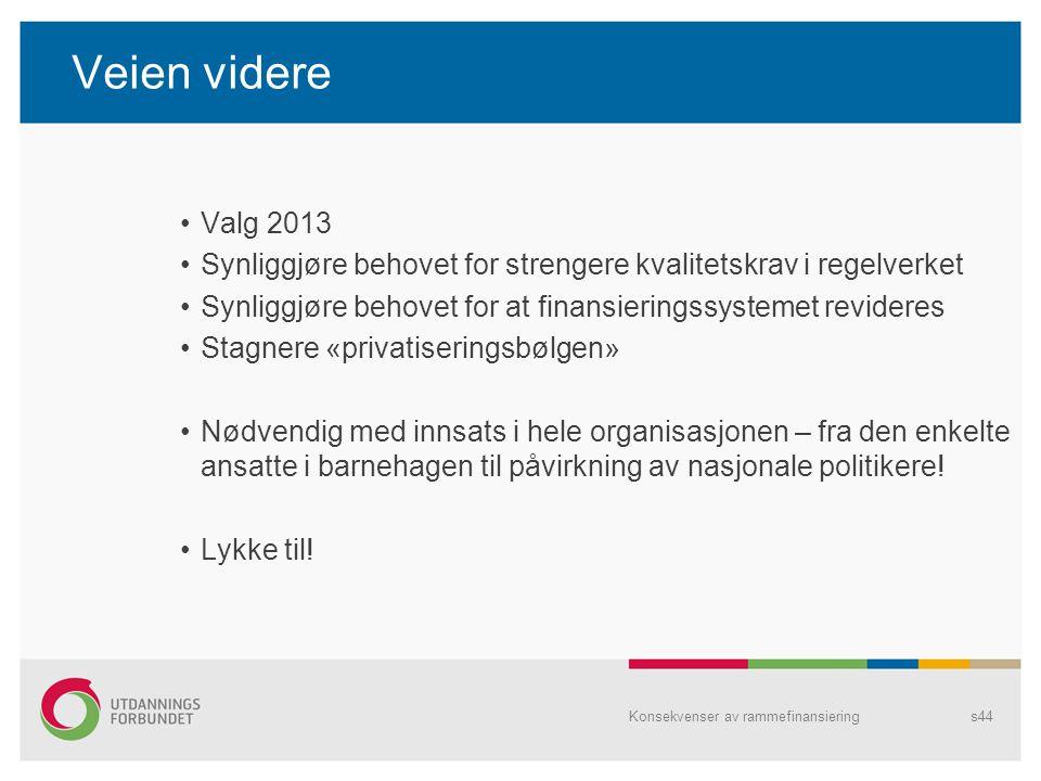 Veien videre Valg 2013 Synliggjøre behovet for strengere kvalitetskrav i regelverket Synliggjøre behovet for at finansieringssystemet revideres Stagne