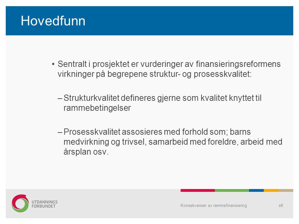 Hovedfunn Sentralt i prosjektet er vurderinger av finansieringsreformens virkninger på begrepene struktur- og prosesskvalitet: –Strukturkvalitet defin