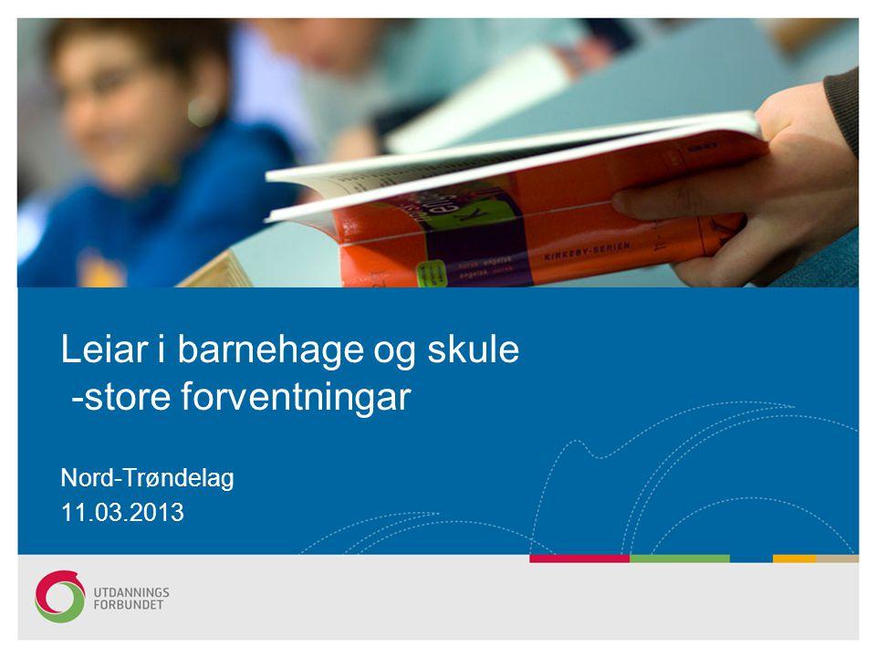 Nord-Trøndelag 11.03.2013 Leiar i barnehage og skule -store forventningar